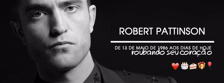 Feliz Aniversário Robert Pattinson!