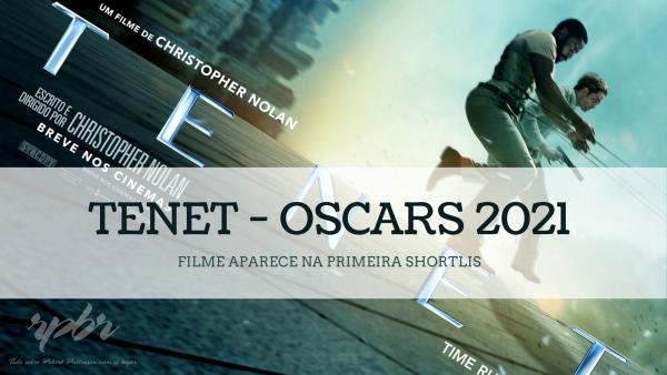 OSCARS 2021: TENET entra na primeira 'shortlist' da premiação