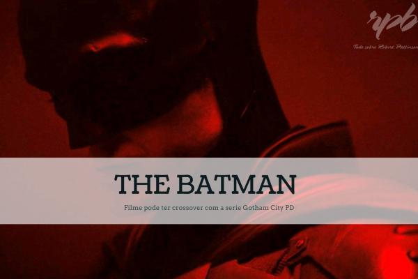 THE BATMAN: Filme pode ter crossover com a série Gotham City PD